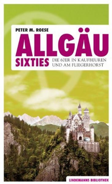 Allgäu Sixties - Die 60er in Kaufbeuren und am Fliegerhorst