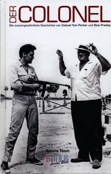 Alanna Nash: Der Colonel - Die aussergewöhnliche Geschichte von Colonel Tom Parker und Elvis Presley