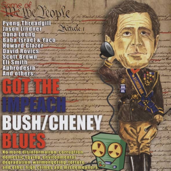 Got The Impeach Bush - Cheney Blues