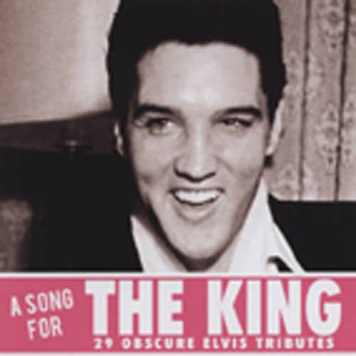 A Song For The King - Obscure Elvis Tributes