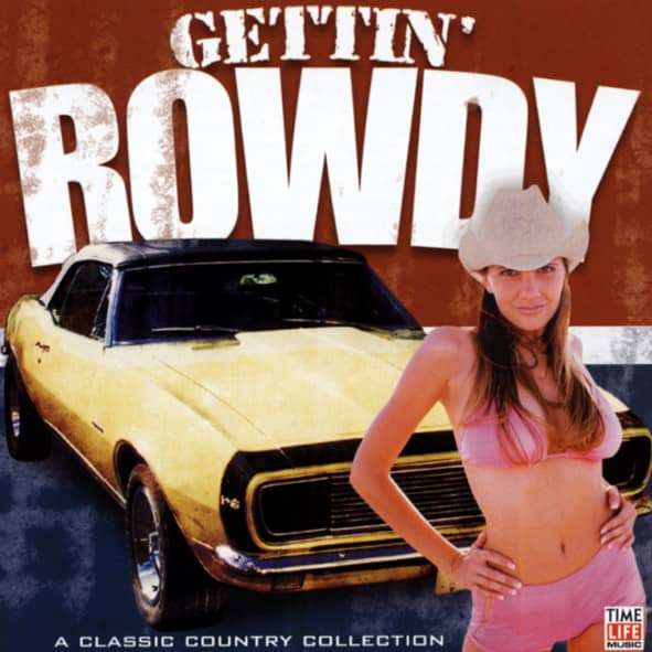 Gettin' Rowdy - A Classic Country Collection