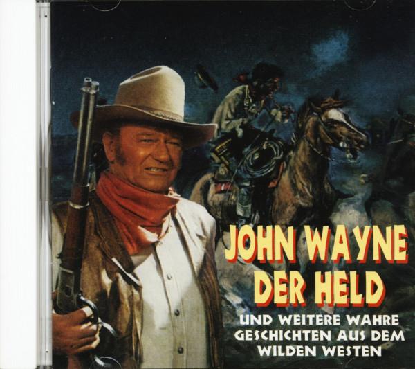 John Wayne der Held und weitere wahre Geschichten aus dem Wilden Westen (CD)