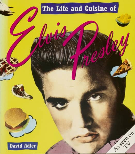 The Life and Cuisine of Elvis Presley by David Adler