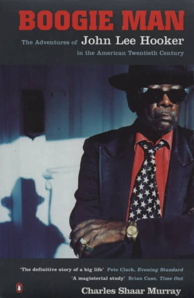 Boogie Man - Adventures of John Lee Hooker in the American 20th Century