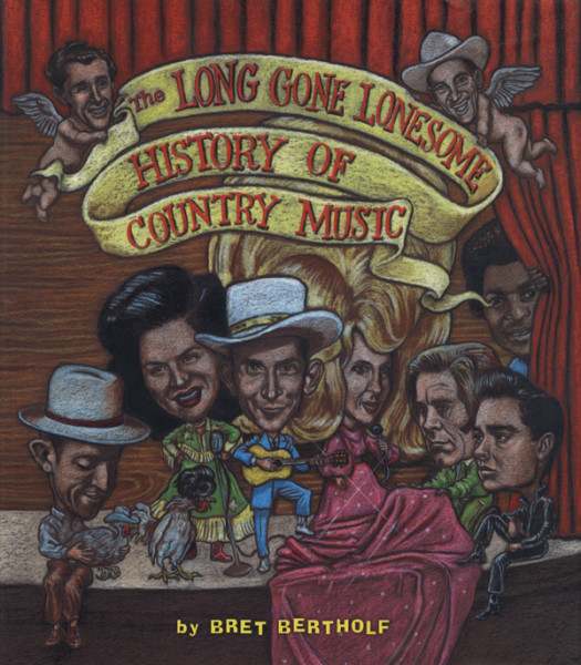 Long Gone Lonesome - Bret Bertholf: History Of Country Music