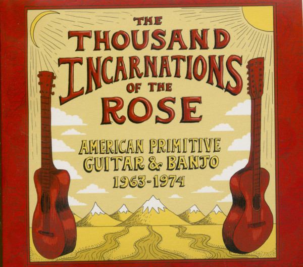 The Thousand Incarnations Of The Rose - American Primitive Guitar & Banjo (1963-1974)
