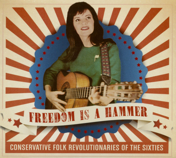Freedom Is A Hammer - Conservative Folk Revolutionaries Of The Sixties (CD)
