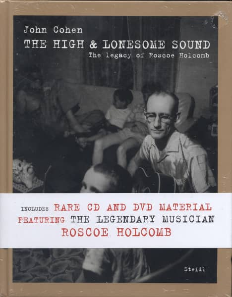 Holcomb, Roscoe - John Cohn: High And Lonesome Sound - The Legacy of Roscoe Holcomb (incl.CD+DVD)