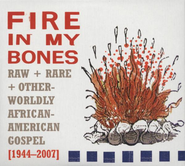 Fire In My Bones - Raw Rare & Otherwordly African-American Gospel (1944-2007)
