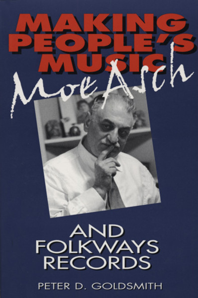 Making Peoples's Music - Peter D. Goldsmith: Moe Asch & Folkways Rec.