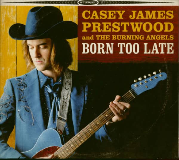 Casey James Prestwood And The Burning Angels - Born Too Late (CD)