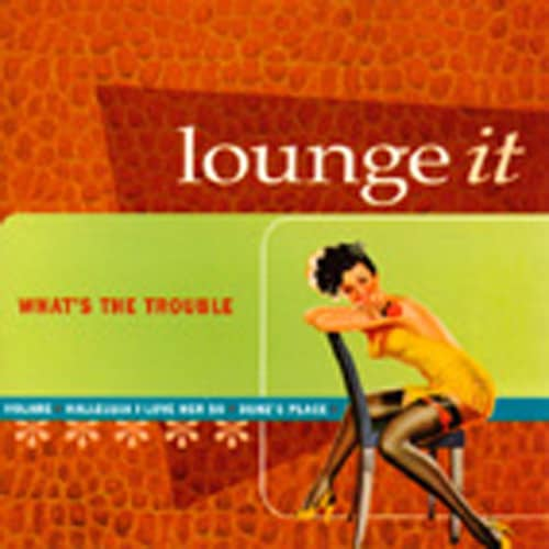 Lounge It - What's The Trouble