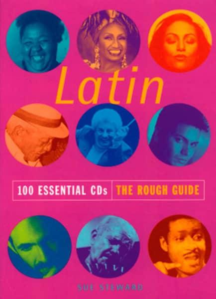 The Rough Guide - Latin - Sue Stewart: 100 Essential CDs