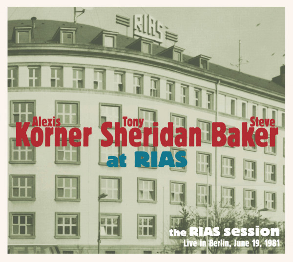 The RIAS Session - Live in Berlin June 19, 1981 - Alexis Korner, Tony Sheridan, and Steve Baker (CD)