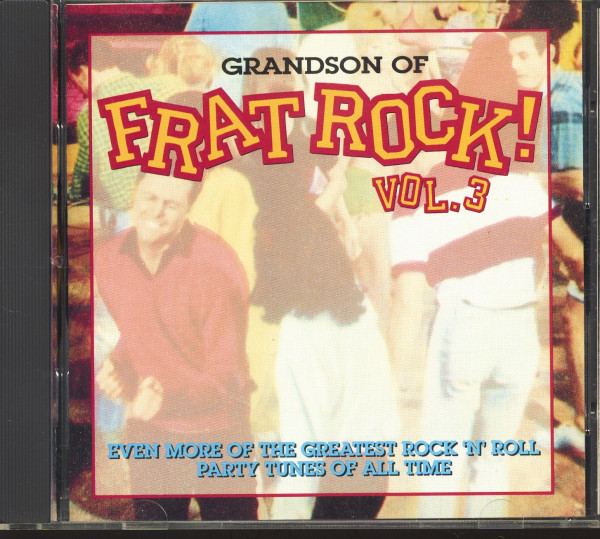 Grandson Of Frat Rock! - Even More Greatest Rock'n'Roll Party Tunes Of All Time (CD)