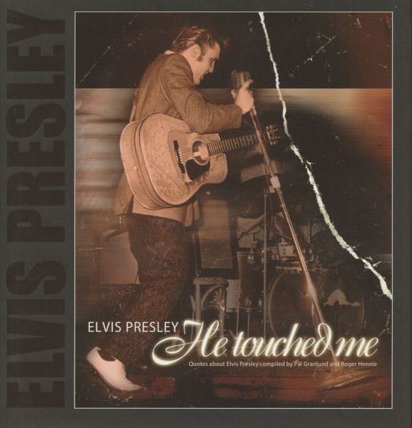 He Touched Me - Quotes about Elvis compiled by Pal Granlund and Roger Hennie Vol.1