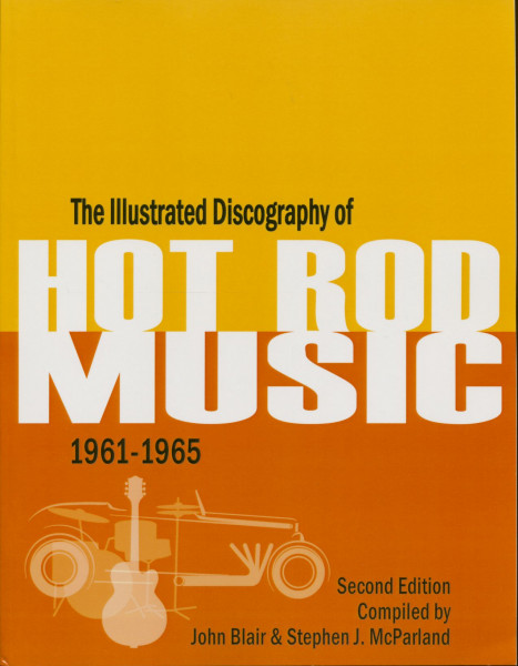 The Illustrated Discography Of Hot Rod Music 1961-1965 - John Blair & Stephen J. McParland (2nd, PB)