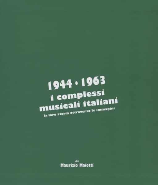 1944 -1963 - I Complessi Musicali Italiani. La Loro Storia Attraverso Le Immagini