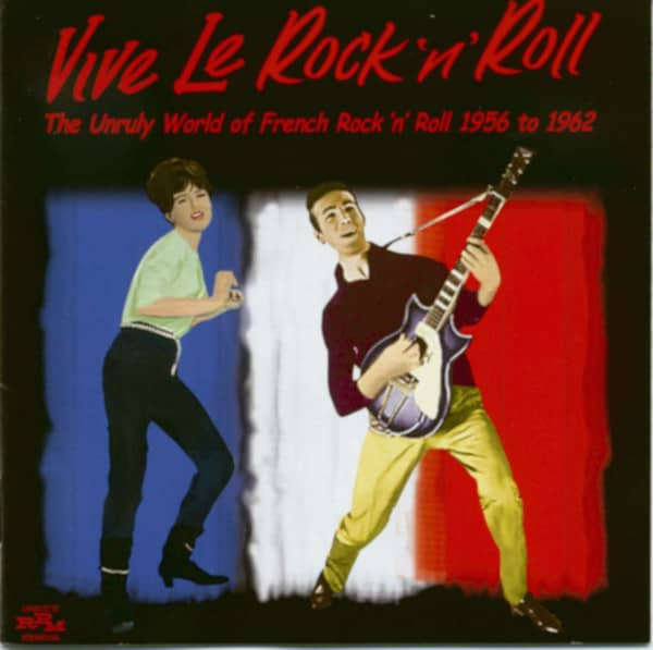 Vive Le Rock'n'Roll - Unruly Story Of French Rock'n'Roll 1956-1962