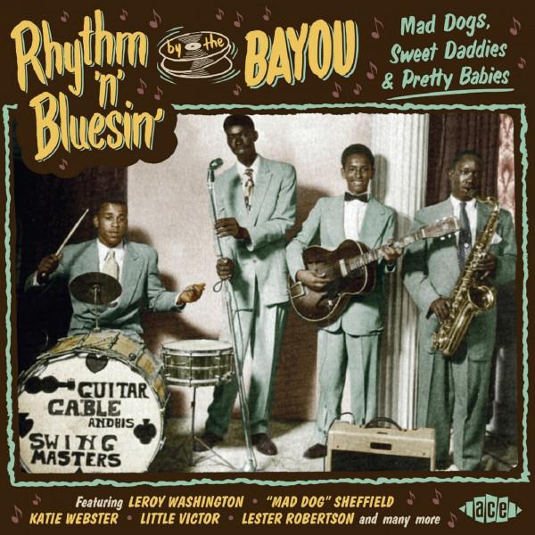 Rhythm 'n' Bluesin' By The Bayou-Mad Dogs,Sweet Daddies & Pretty Babies