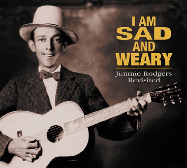 Am I Sad And Weary - Jimmie Rodgers Revisited