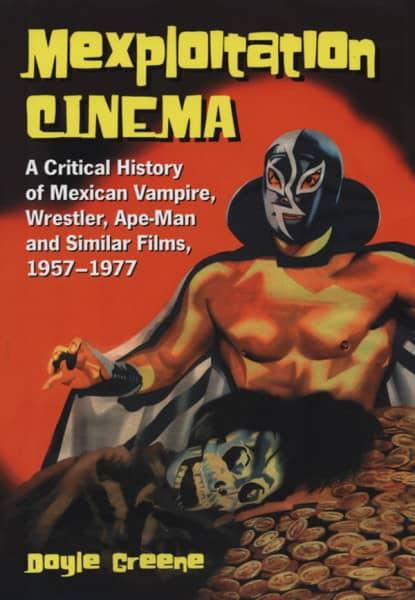 Mexploitation Cinema - A Critical History 1957-77