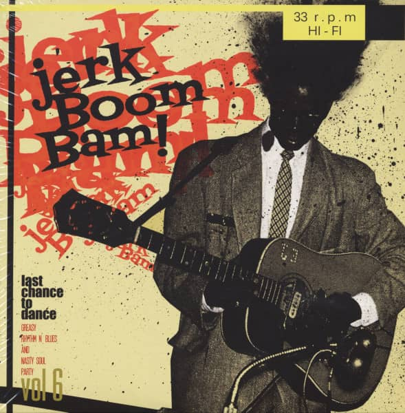 The Jerk Boom! Bam! Greasy Rhythm n' Blues And Nasty Soul Party Vol. 6