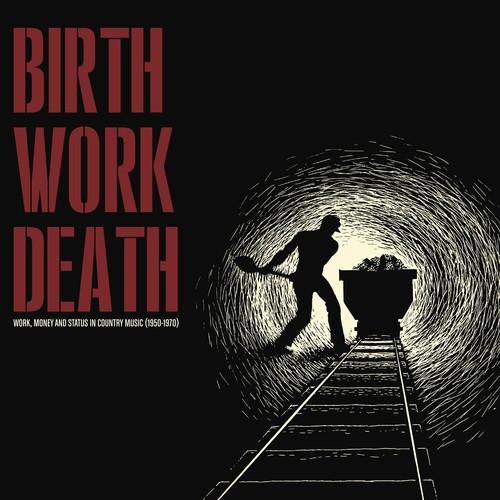 Birth Work Death: Work Money And Status In Country Music 1950-1970 (LP, Ltd.)