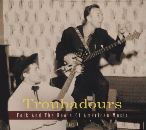Troubadours - Folk And The Roots Of American Music Vol. 3 (3-CD)