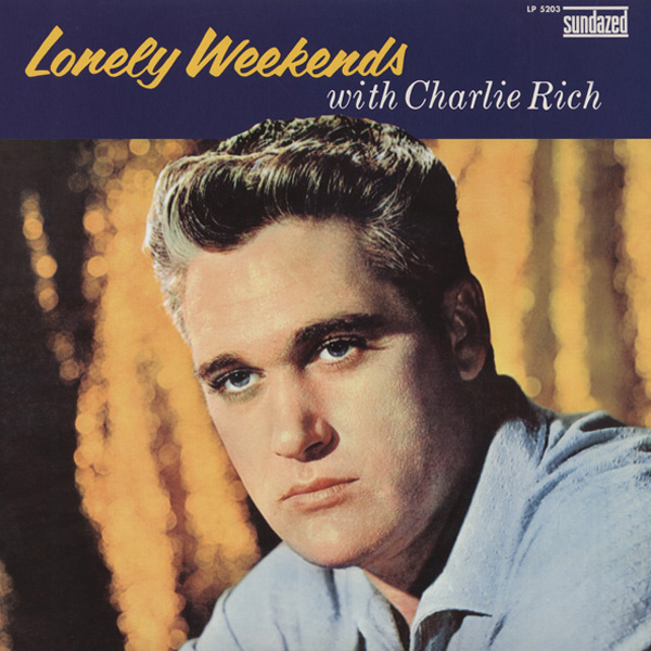 Charlie Rich - Lonely Weekends / Everything I Do Is Wrong