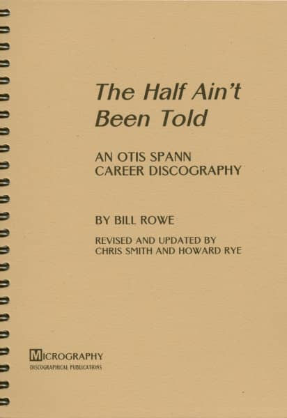 The Half Ain't Been Told - An Otis Spann Career Discography